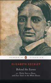Behind the Scenes by Elizabeth H. Keckley