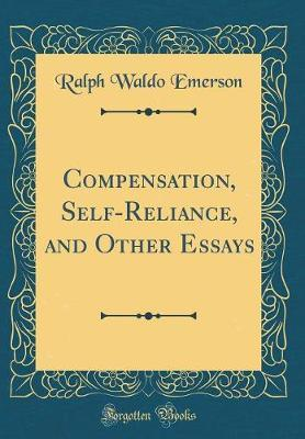 Compensation, Self-Reliance, and Other Essays (Classic Reprint) by Ralph Waldo Emerson