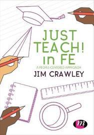 Just Teach! in FE by Jim Crawley