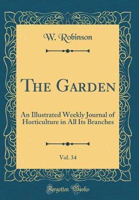 The Garden, Vol. 34 by W Robinson
