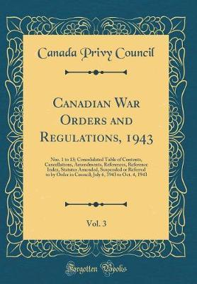 Canadian War Orders and Regulations, 1943, Vol. 3 by Canada Privy Council