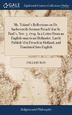 Mr. Toland's Reflections on Dr. Sacheverells Sermon Preach'd at St. Paul's, Nov. 5. 1709. in a Letter from an English-Man to an Hollander. Lately Publish'd in French in Holland, and Translated Into English by English-Man image