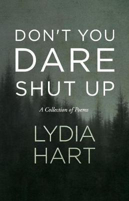 Don't You Dare Shut Up by Lydia Hart