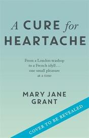 A Cure for Heartache by Mary Jane Grant