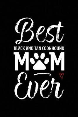 Best Black And Tan Coonhound Mom Ever by Arya Wolfe