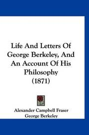 Life and Letters of George Berkeley, and an Account of His Philosophy (1871) by Alexander Campbell Fraser