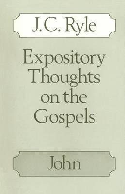 Expository Thoughts on the Gospels: John by J.C. Ryle