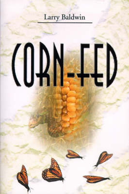 Corn-Fed by Larry Baldwin