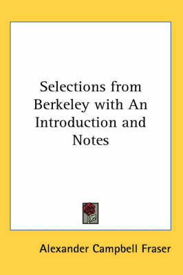 Selections from Berkeley with An Introduction and Notes by Alexander Campbell Fraser