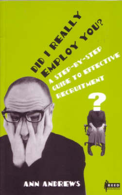 Did I Really Employ You?: A Step-by-step Guide to Effective Recruitment by Ann Andrews