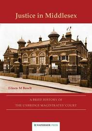 Justice in Middlesex by Eileen M. Bowlt