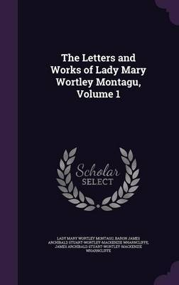 The Letters and Works of Lady Mary Wortley Montagu, Volume 1 by Lady Mary Wortley Montagu image
