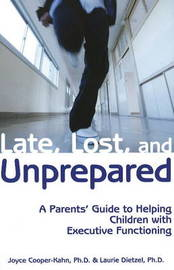 Late, Lost and Unprepared: A Parents' Guide to Helping Children with Executive Functioning by Joyce Cooper-Kahn, Ph.D image