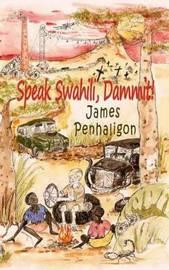 Speak Swahili, Dammit! by James Penhaligon