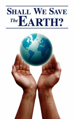 Shall We Save the Earth? by Royston Fernandes