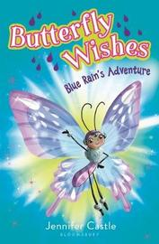 Butterfly Wishes: Blue Rain's Adventure by Jennifer Castle