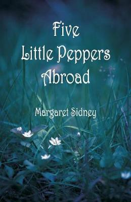 Five Little Peppers Abroad by Margaret Sidney image