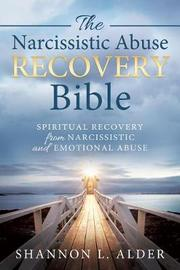 The Narcissistic Abuse Recovery Bible by Shannon L Alder