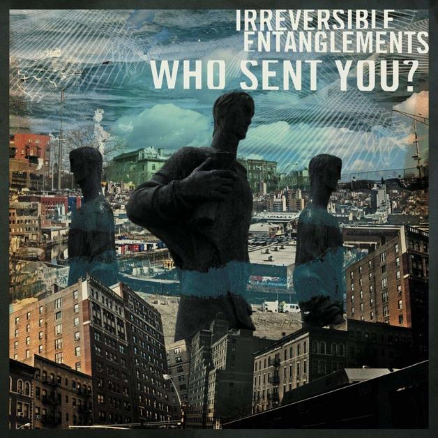 Who Sent You? by Irreversible Entanglements