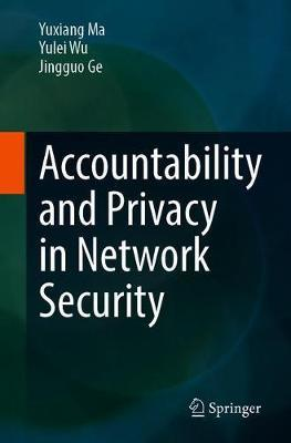 Accountability and Privacy in Network Security by Yuxiang Ma