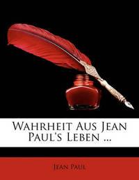 Wahrheit Aus Jean Paul's Leben ... by Jean Paul