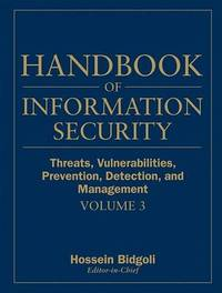 Handbook of Information Security: v. 3: Threats, Vulnerabilities, Prevention, Detection and Management by Hossein Bidgoli image
