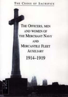 Cross of Sacrifice. Vol. 5: the Officers, Men and Women of the Merchant Navy and Mercantile Fleet Auxiliary 1914 - 1919: v. 5 by Steve Jarvis
