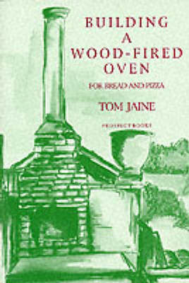 Building a Wood-fired Oven for Bread and Pizza by Tom Jaine