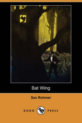 Bat Wing (Dodo Press) by Professor Sax Rohmer