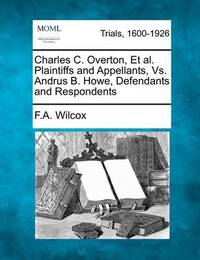 Charles C. Overton, Et Al. Plaintiffs and Appellants, vs. Andrus B. Howe, Defendants and Respondents by F a Wilcox