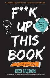 F**k Up This Book by Fred Calhoun