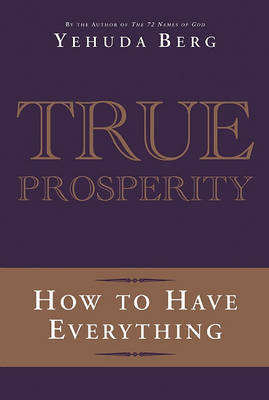 True Prosperity: How to Have Everything by Yehuda Berg image