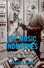 The Music Industries by M Jones