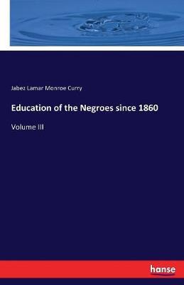 Education of the Negroes Since 1860 by Jabez Lamar Monroe Curry image