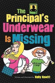 The Principal's Underwear Is Missing by Holly Kowitt