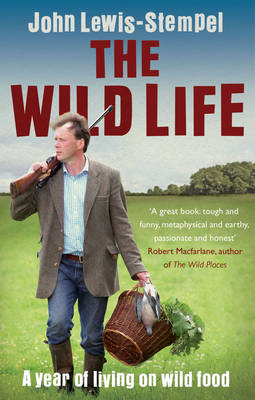 The Wild Life: A Year of Living on Wild Food by John Lewis-Stempel image