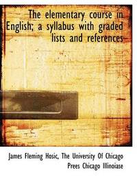The Elementary Course in English; A Syllabus with Graded Lists and References by James Fleming Hosic