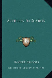 Achilles in Scyros by Robert Bridges
