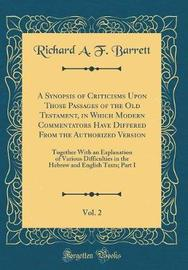 A Synopsis of Criticisms Upon Those Passages of the Old Testament, in Which Modern Commentators Have Differed from the Authorized Version, Vol. 2 by Richard A F Barrett image