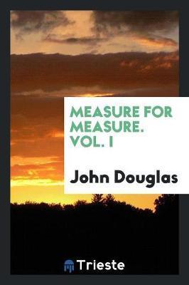 Measure for Measure. Vol. I by John Douglas