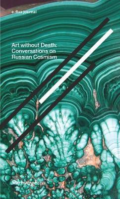 Art Without Death - Conversations on Russian Cosmism. e-flux journal by Boris Groys, Bart De Baere image