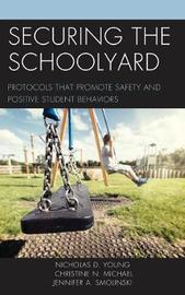 Securing the Schoolyard by Nicholas D. Young