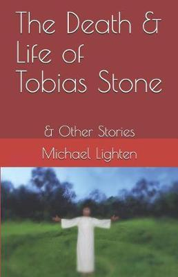 The Death & Life of Tobias Stone by Michael Lighten
