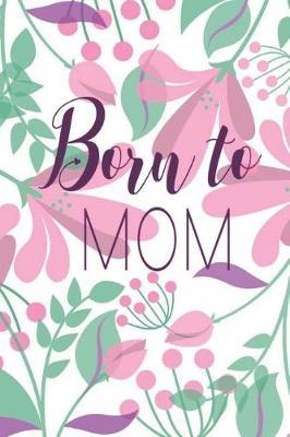 Born to Mom by Blush and Bloom Books