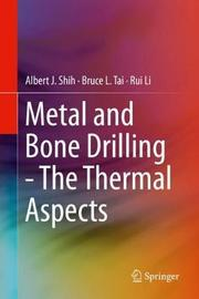 Metal and Bone Drilling - The Thermal Aspects by Albert J. Shih