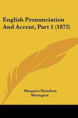 English Pronunciation And Accent, Part 1 (1873) by Margaret Hamilton Merington image
