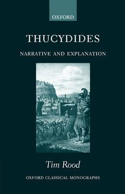 Thucydides: Narrative and Explanation by Tim Rood