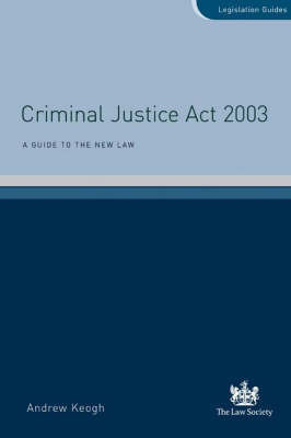 Criminal Justice Act 2003 by Andrew William Keogh