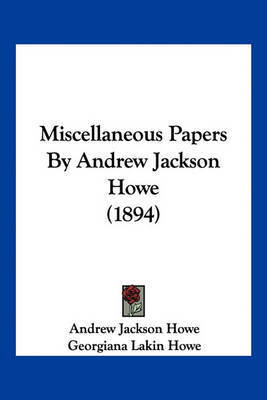 Miscellaneous Papers by Andrew Jackson Howe (1894) by Andrew Jackson Howe