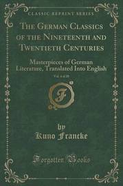 The German Classics of the Nineteenth and Twentieth Centuries, Vol. 4 of 20 by Kuno Francke